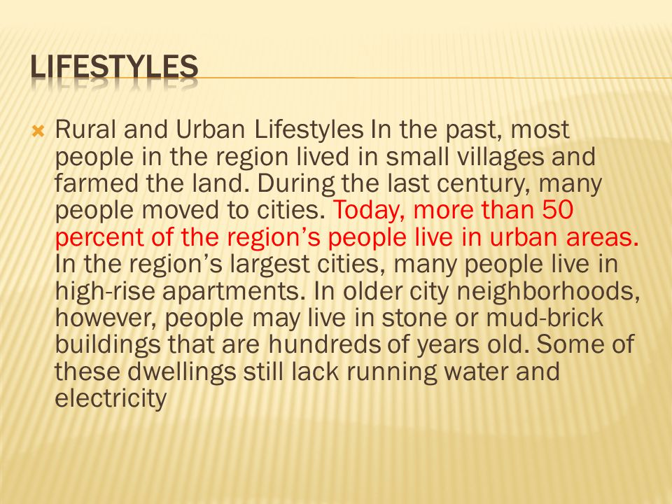  Rural and Urban Lifestyles In the past, most people in the region lived in small villages and farmed the land. During the last century, many people