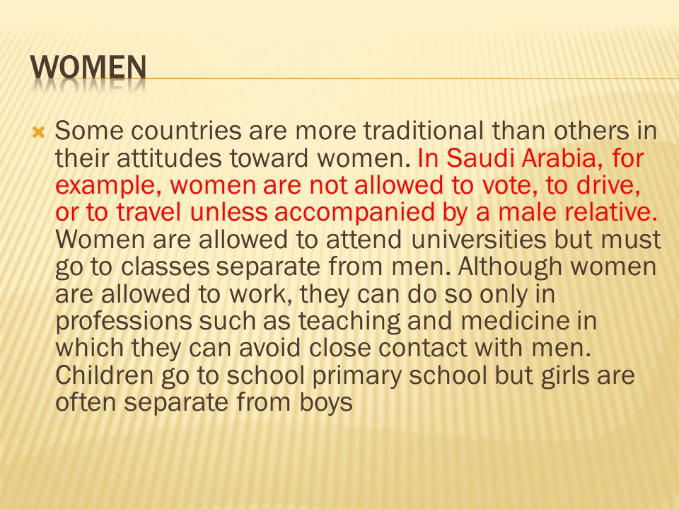  Some countries are more traditional than others in their attitudes toward women. In Saudi Arabia, for example, women are not allowed to vote, to dri