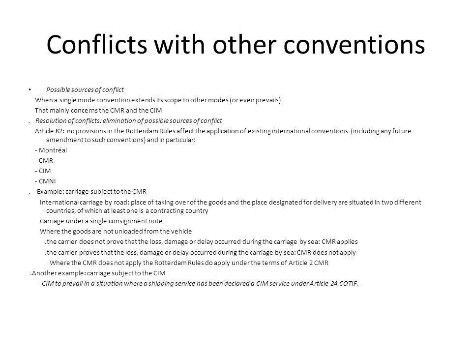 Conflicts with other conventions Possible sources of conflict When a single mode convention extends its scope to other modes (or even prevails) That mainly concerns the CMR and the CIM.