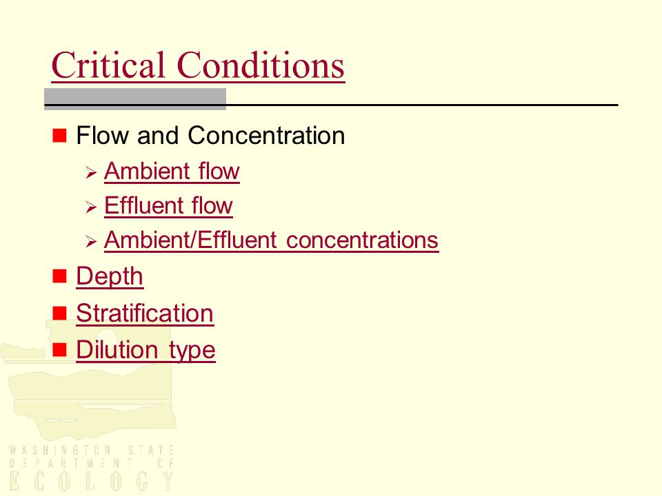 Critical Conditions Flow and Concentration  Ambient flow Ambient flow  Effluent flow Effluent flow  Ambient/Effluent concentrations Ambient/Effluent concentrations Depth Stratification Dilution type