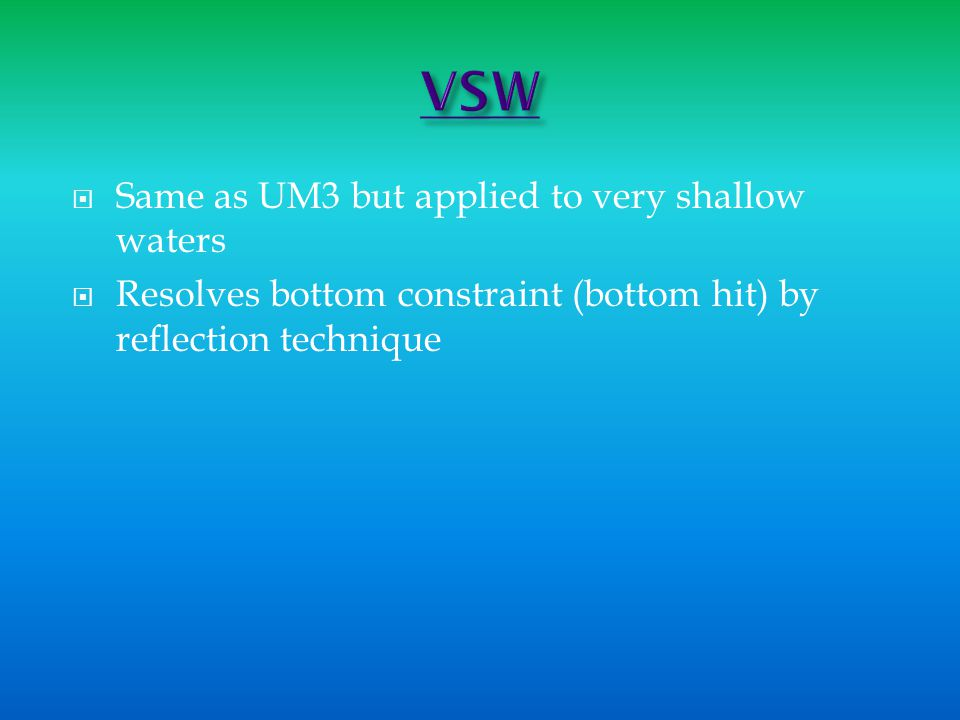  Same as UM3 but applied to very shallow waters  Resolves bottom constraint (bottom hit) by reflection technique