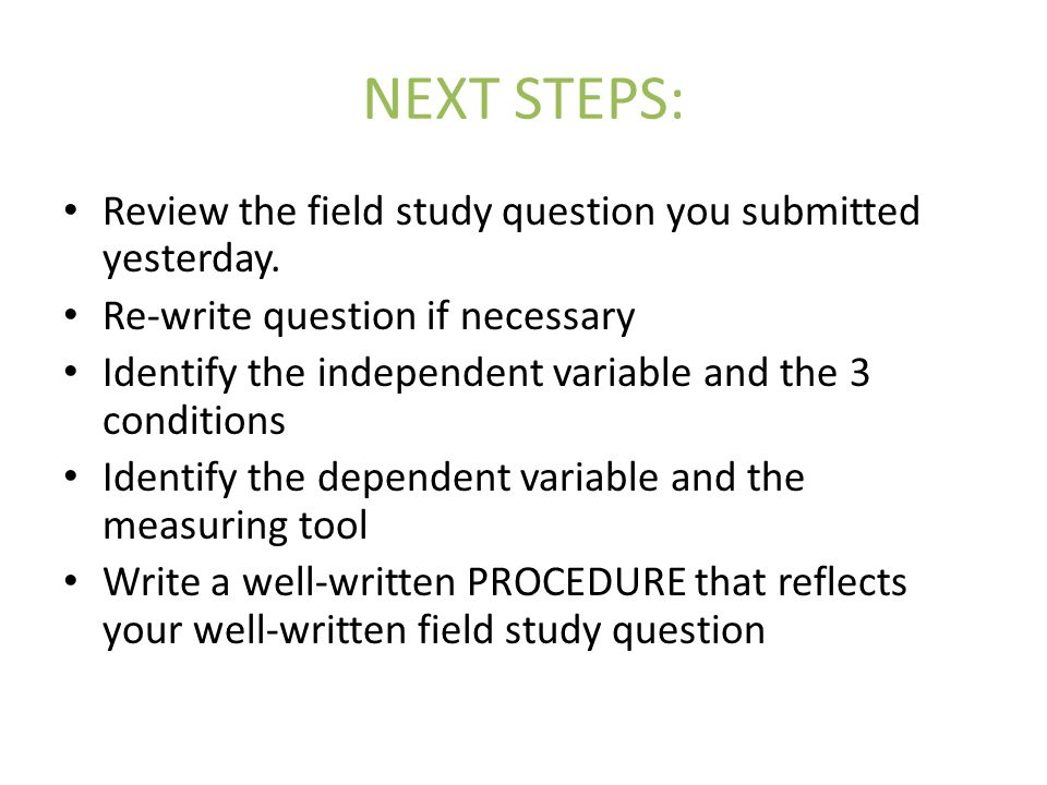 NEXT STEPS: Review the field study question you submitted yesterday.