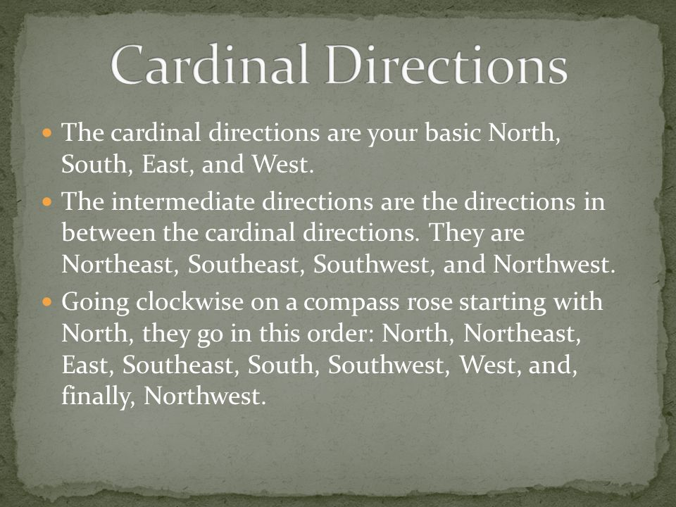 The cardinal directions are your basic North, South, East, and West. The intermediate directions are the directions in between the cardinal directions