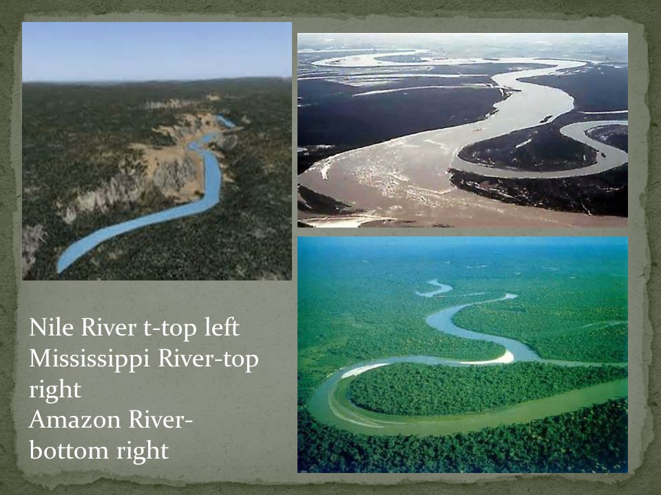 Nile River t-top left Mississippi River-top right Amazon River- bottom right