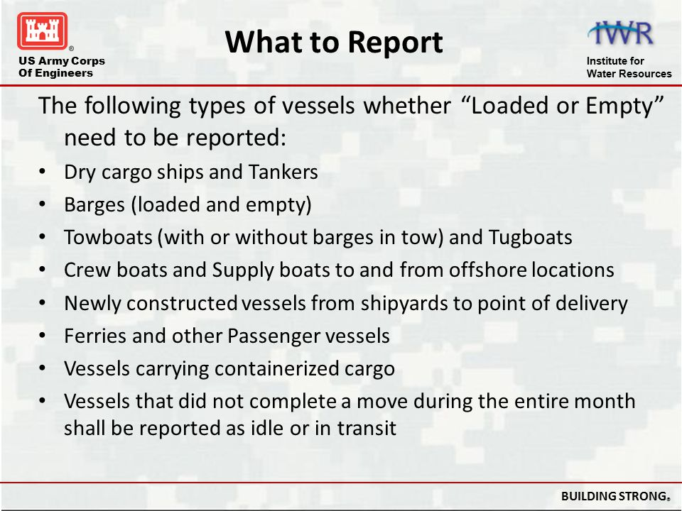 """US Army Corps Of Engineers Institute for Water Resources BUILDING STRONG ® The following types of vessels whether """"Loaded or Empty"""" need to be reporte"""