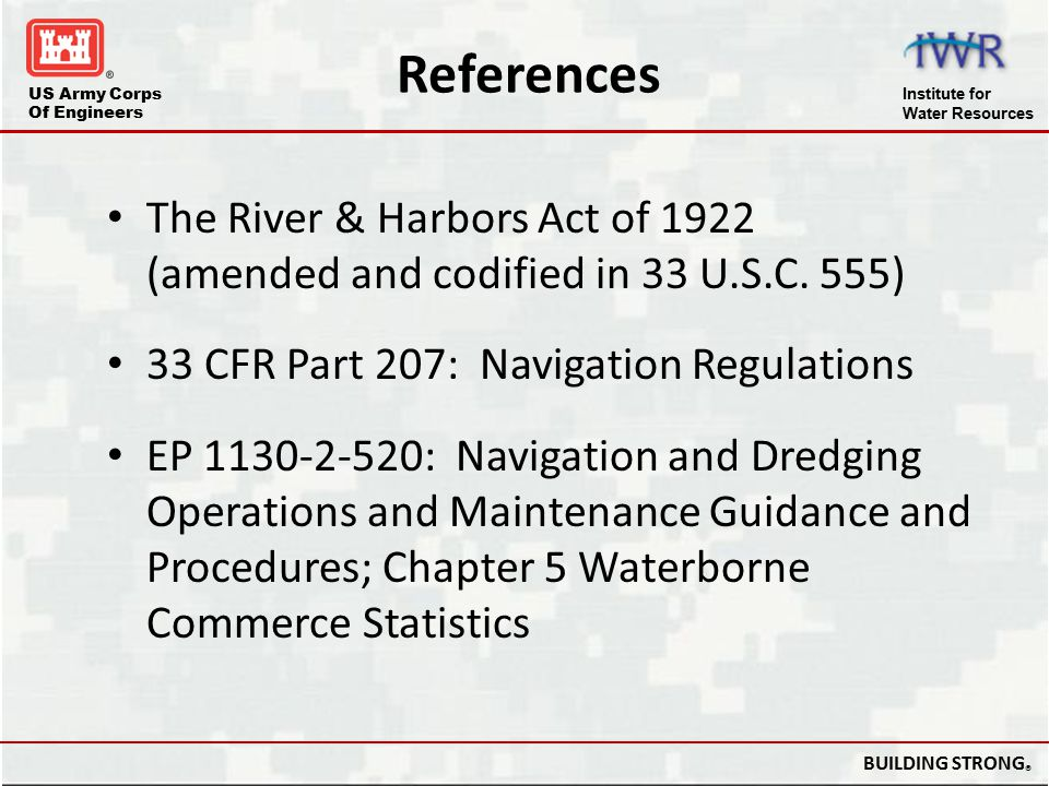 US Army Corps Of Engineers Institute for Water Resources BUILDING STRONG ® References The River & Harbors Act of 1922 (amended and codified in 33 U.S.