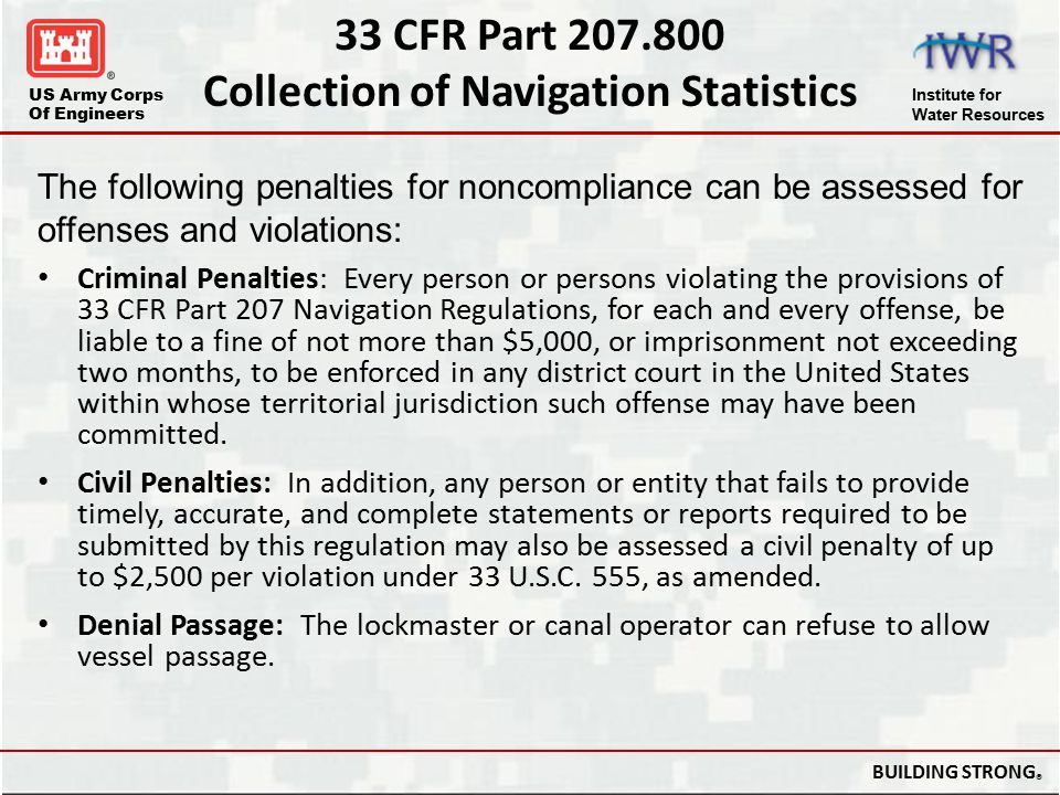 US Army Corps Of Engineers Institute for Water Resources BUILDING STRONG ® 33 CFR Part 207.800 Collection of Navigation Statistics Criminal Penalties: