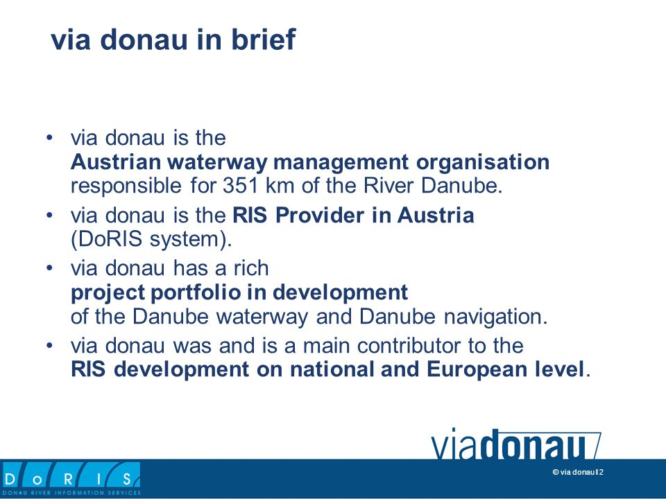 © via donau I 2 via donau is the Austrian waterway management organisation responsible for 351 km of the River Danube.