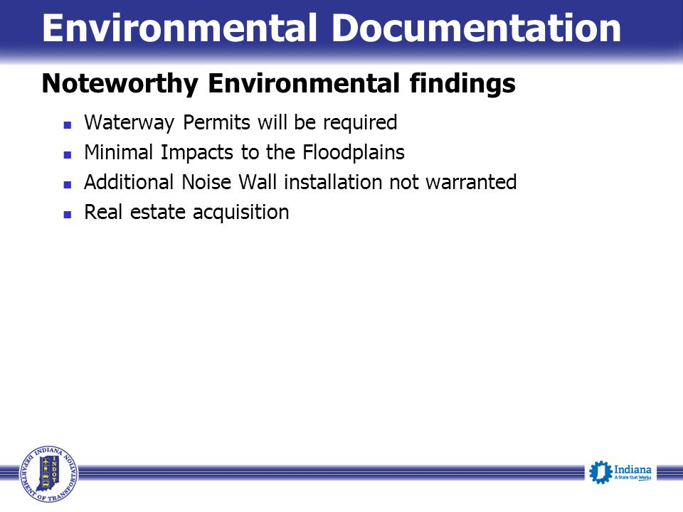 Waterway Permits will be required Minimal Impacts to the Floodplains Additional Noise Wall installation not warranted Real estate acquisition Notewort