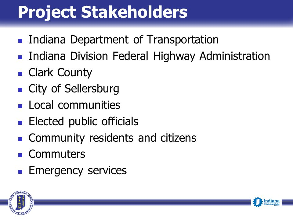 Project Stakeholders Indiana Department of Transportation Indiana Division Federal Highway Administration Clark County City of Sellersburg Local commu
