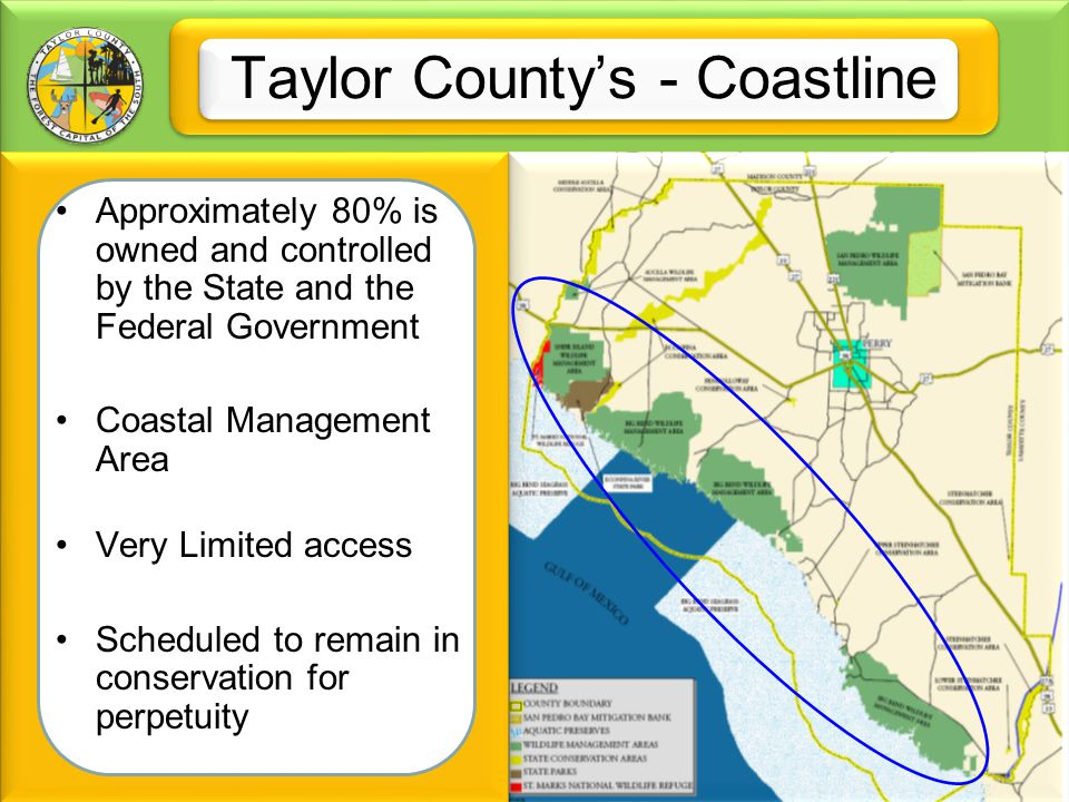 Taylor County's - Coastline Approximately 80% is owned and controlled by the State and the Federal Government Coastal Management Area Very Limited acc