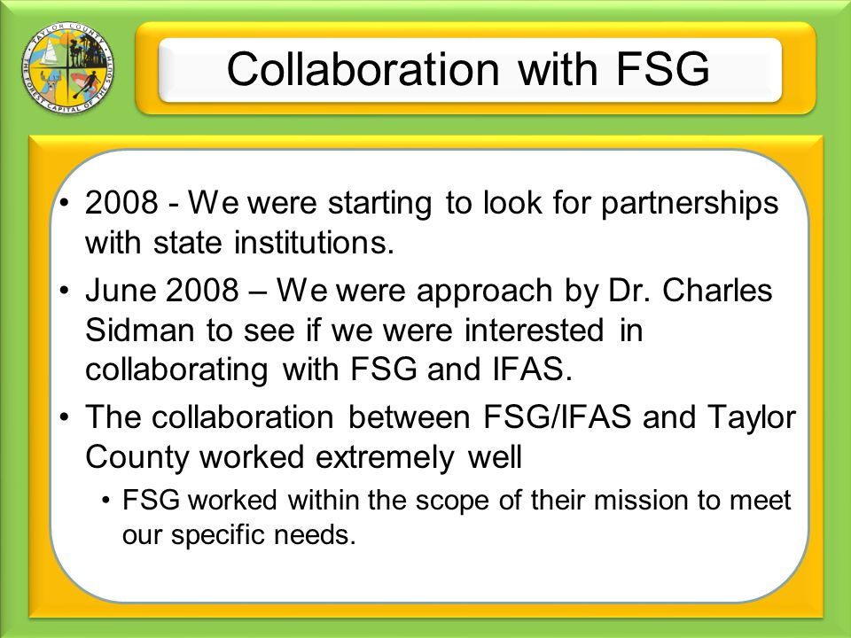 Collaboration with FSG 2008 - We were starting to look for partnerships with state institutions. June 2008 – We were approach by Dr. Charles Sidman to