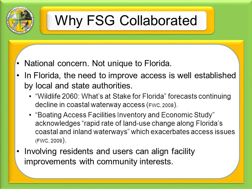 Why FSG Collaborated National concern. Not unique to Florida. In Florida, the need to improve access is well established by local and state authoritie
