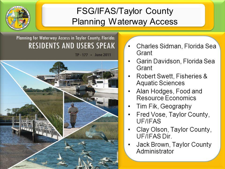 FSG/IFAS/Taylor County Planning Waterway Access Charles Sidman, Florida Sea Grant Garin Davidson, Florida Sea Grant Robert Swett, Fisheries & Aquatic