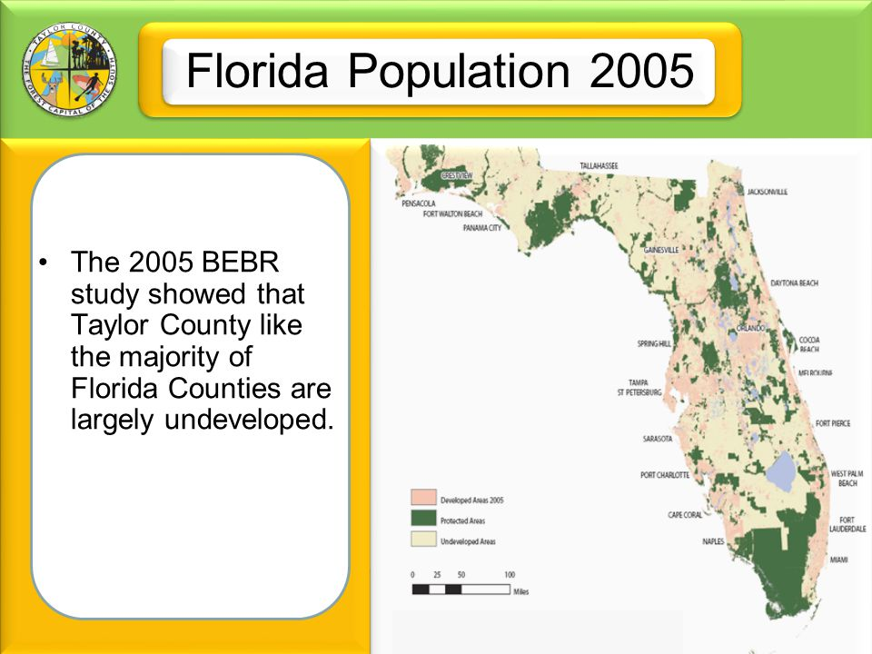 Florida Population 2005 The 2005 BEBR study showed that Taylor County like the majority of Florida Counties are largely undeveloped.