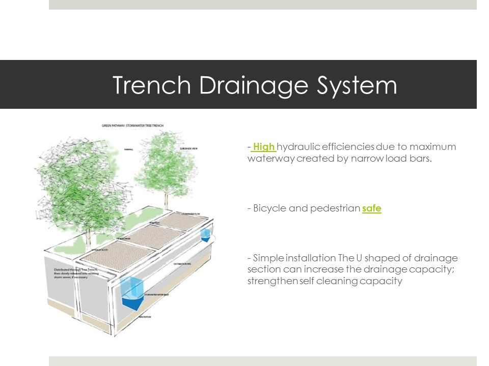 Trench Drainage System - High hydraulic efficiencies due to maximum waterway created by narrow load bars.