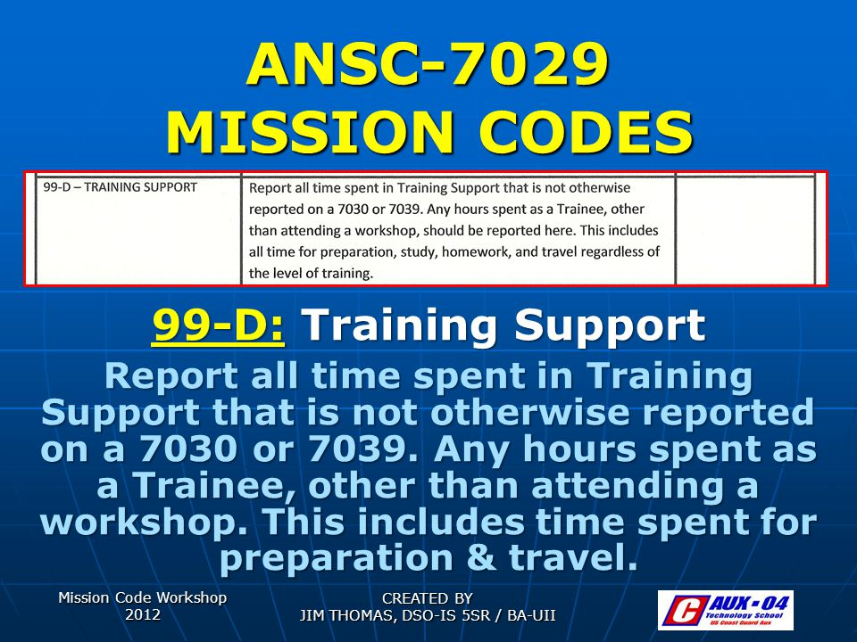 Mission Code Workshop 2012 CREATED BY JIM THOMAS, DSO-IS 5SR / BA-UII ANSC-7029 MISSION CODES 99-D: Training Support Report all time spent in Training
