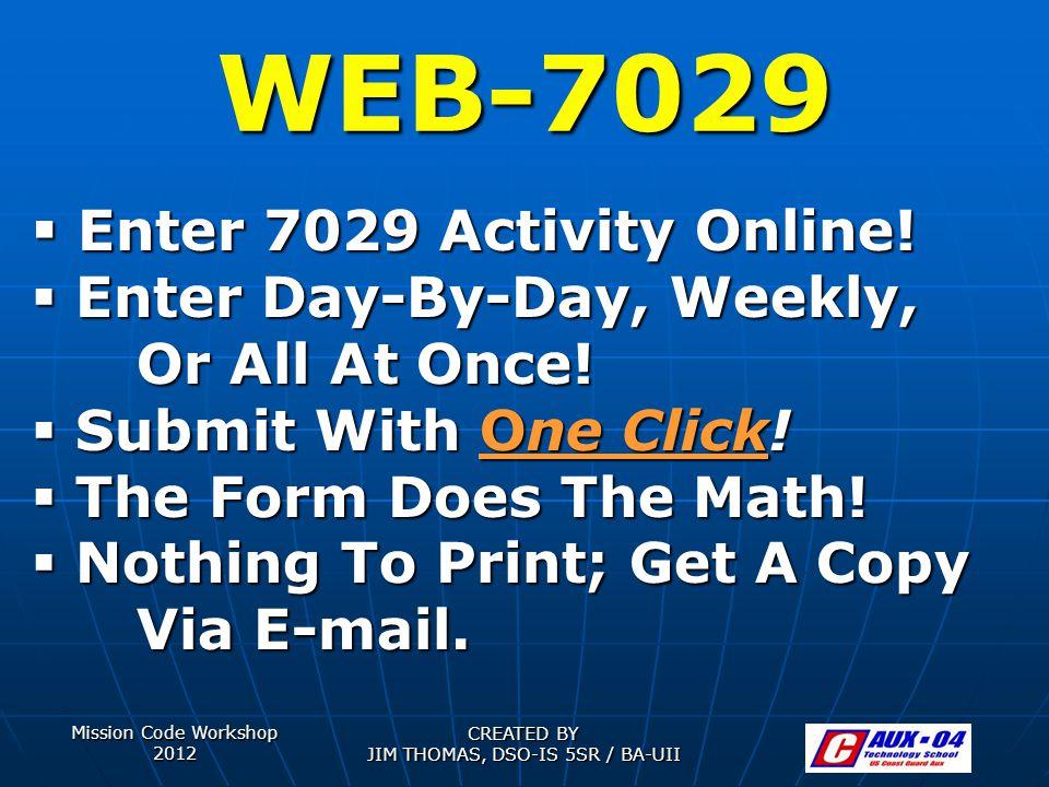 Mission Code Workshop 2012 CREATED BY JIM THOMAS, DSO-IS 5SR / BA-UII WEB-7029  E E E Enter 7029 Activity Online.