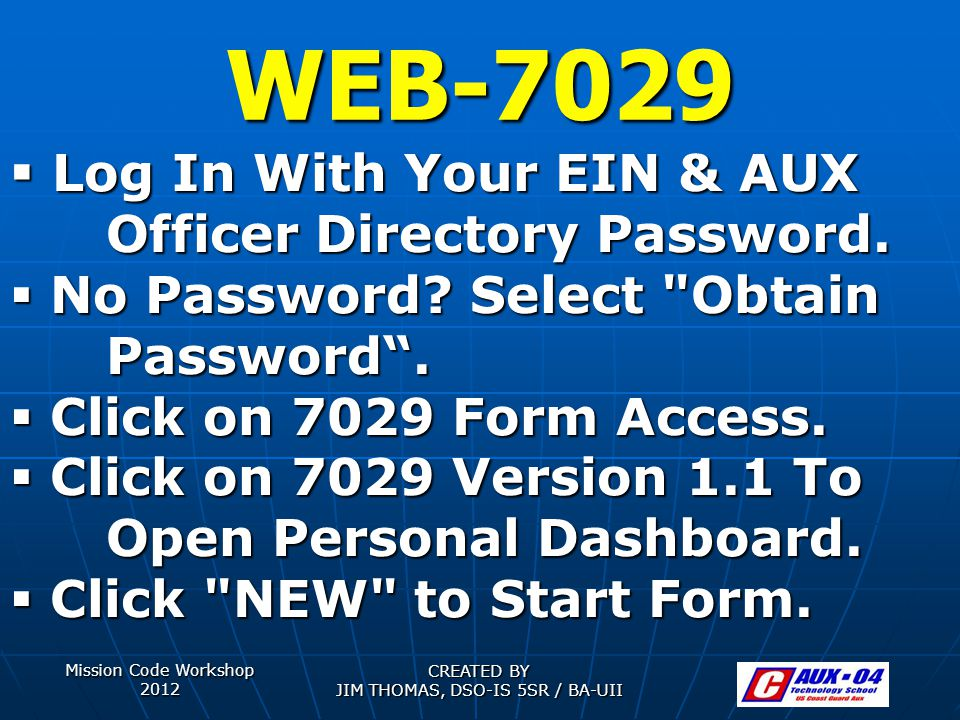 Mission Code Workshop 2012 CREATED BY JIM THOMAS, DSO-IS 5SR / BA-UII WEB-7029  L L L Log In With Your EIN & AUX Officer Directory Password.