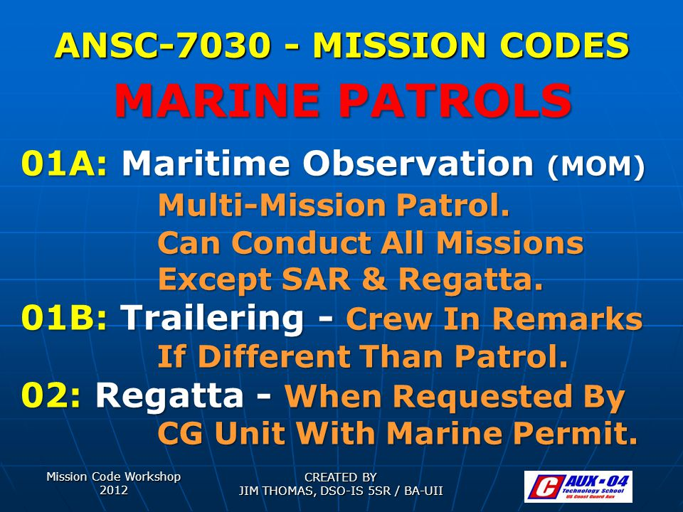 Mission Code Workshop 2012 CREATED BY JIM THOMAS, DSO-IS 5SR / BA-UII ANSC-7030 - MISSION CODES 01A: Maritime Observation (MOM) Multi-Mission Patrol.