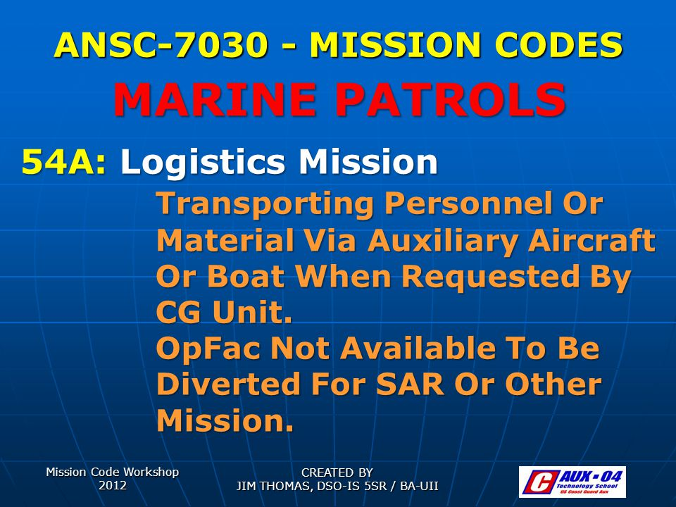 Mission Code Workshop 2012 CREATED BY JIM THOMAS, DSO-IS 5SR / BA-UII ANSC-7030 - MISSION CODES 54A: Logistics Mission Transporting Personnel Or Mater
