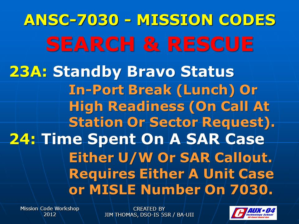 Mission Code Workshop 2012 CREATED BY JIM THOMAS, DSO-IS 5SR / BA-UII ANSC-7030 - MISSION CODES 23A: Standby Bravo Status In-Port Break (Lunch) Or High Readiness (On Call At Station Or Sector Request).