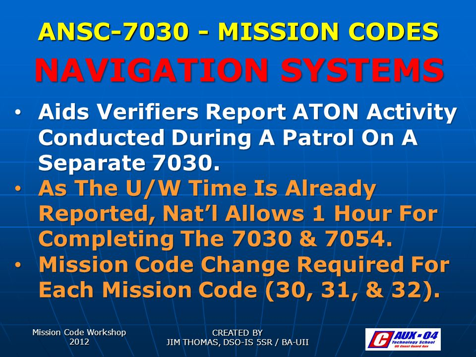 Mission Code Workshop 2012 CREATED BY JIM THOMAS, DSO-IS 5SR / BA-UII ANSC-7030 - MISSION CODES Aids Verifiers Report ATON Activity Conducted During A