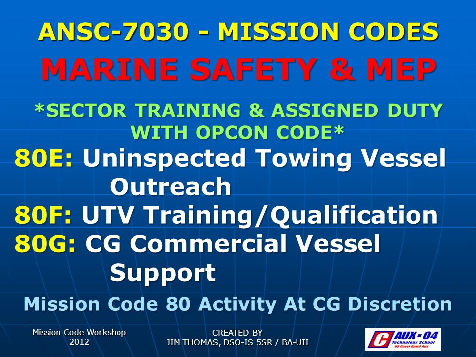 Mission Code Workshop 2012 CREATED BY JIM THOMAS, DSO-IS 5SR / BA-UII ANSC-7030 - MISSION CODES *SECTOR TRAINING & ASSIGNED DUTY WITH OPCON CODE* 80E: