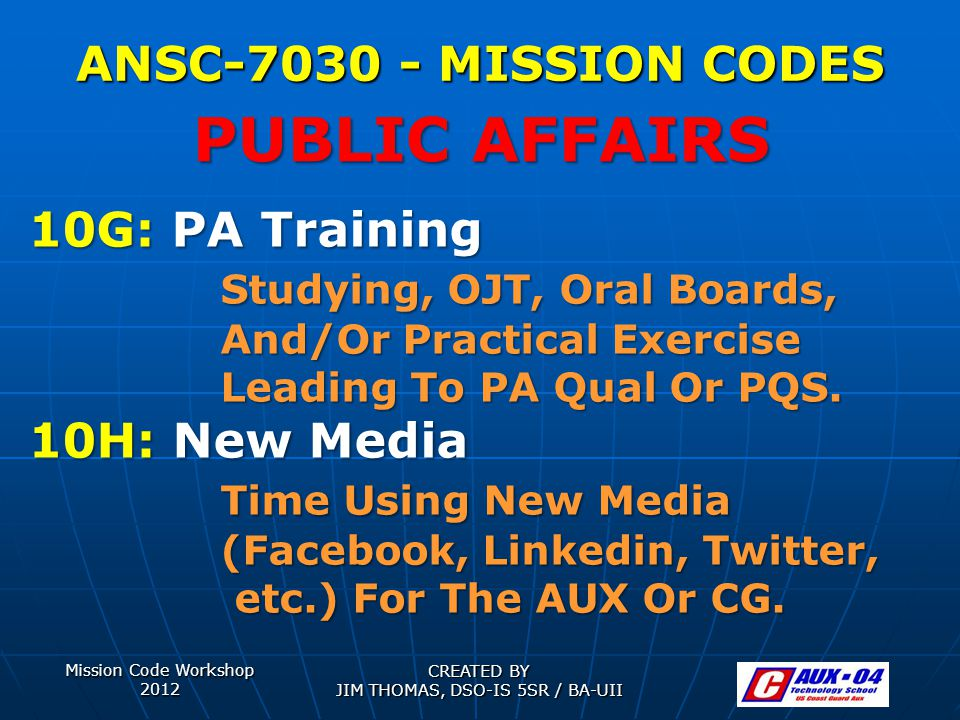 Mission Code Workshop 2012 CREATED BY JIM THOMAS, DSO-IS 5SR / BA-UII ANSC-7030 - MISSION CODES 10G: PA Training Studying, OJT, Oral Boards, And/Or Practical Exercise Leading To PA Qual Or PQS.