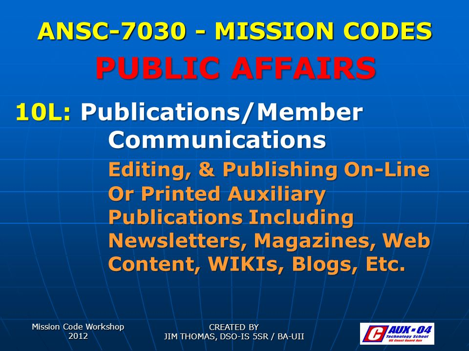 Mission Code Workshop 2012 CREATED BY JIM THOMAS, DSO-IS 5SR / BA-UII ANSC-7030 - MISSION CODES 10L: Publications/Member Communications Editing, & Pub