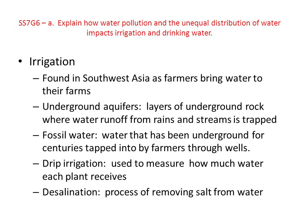 Irrigation – Found in Southwest Asia as farmers bring water to their farms – Underground aquifers: layers of underground rock where water runoff from