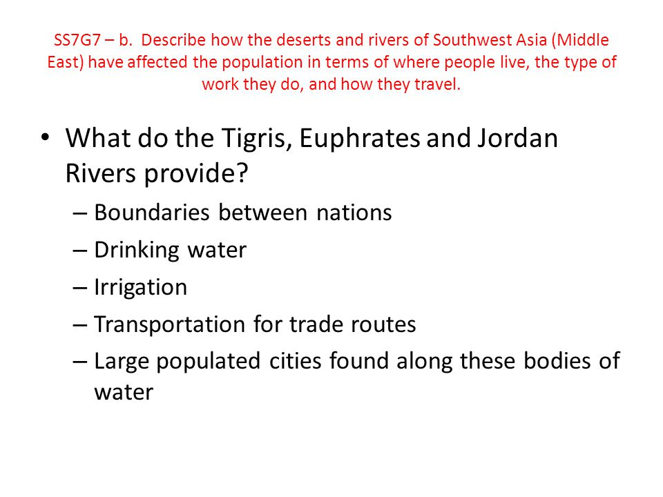 SS7G7 – b. Describe how the deserts and rivers of Southwest Asia (Middle East) have affected the population in terms of where people live, the type of