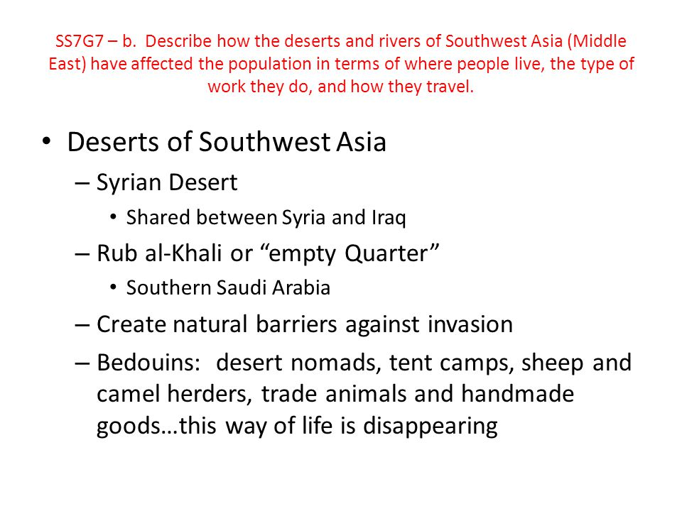 "Deserts of Southwest Asia – Syrian Desert Shared between Syria and Iraq – Rub al-Khali or ""empty Quarter"" Southern Saudi Arabia – Create natural barri"