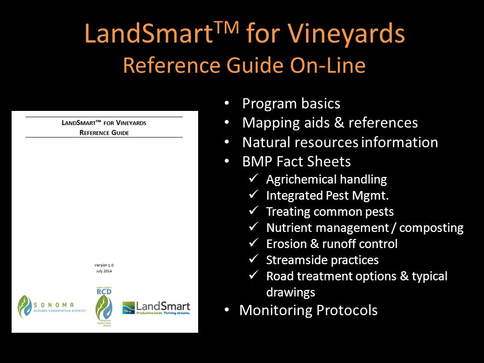 LandSmart TM for Vineyards Reference Guide On-Line Program basics Mapping aids & references Natural resources information BMP Fact Sheets Agrichemical handling Integrated Pest Mgmt.
