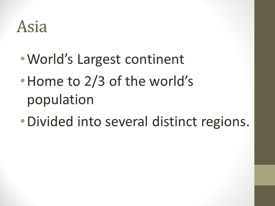 World's Largest continent Home to 2/3 of the world's population Divided into several distinct regions.