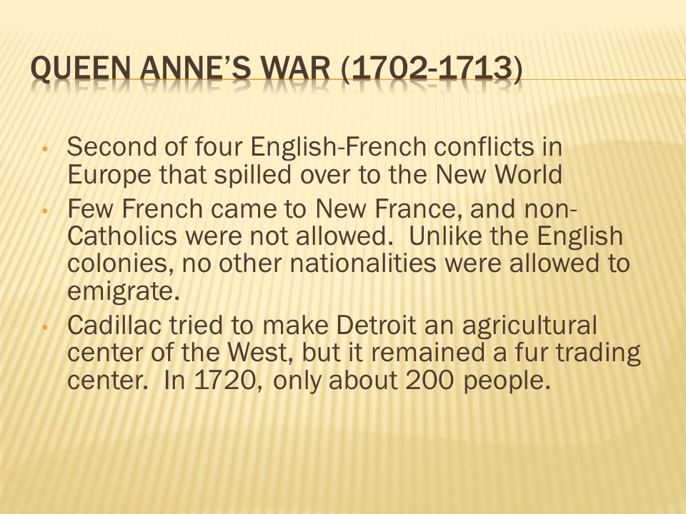 Second of four English-French conflicts in Europe that spilled over to the New World Few French came to New France, and non- Catholics were not allowe
