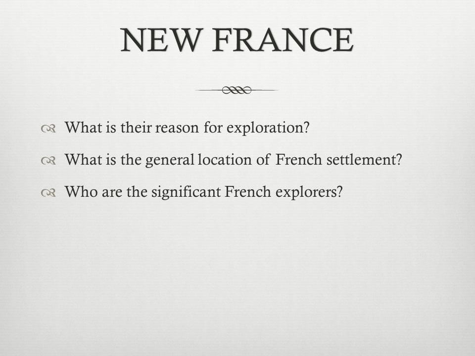 NEW FRANCENEW FRANCE  What is their reason for exploration.