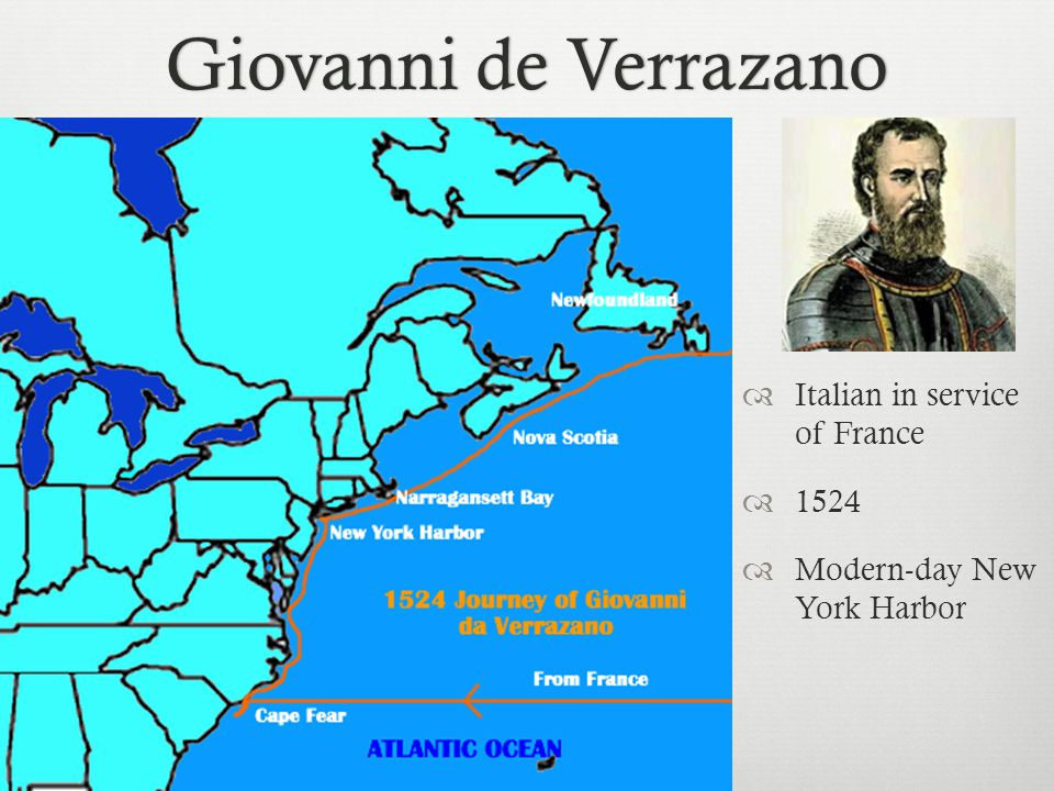 Giovanni de VerrazanoGiovanni de Verrazano  Italian in service of France  1524  Modern-day New York Harbor