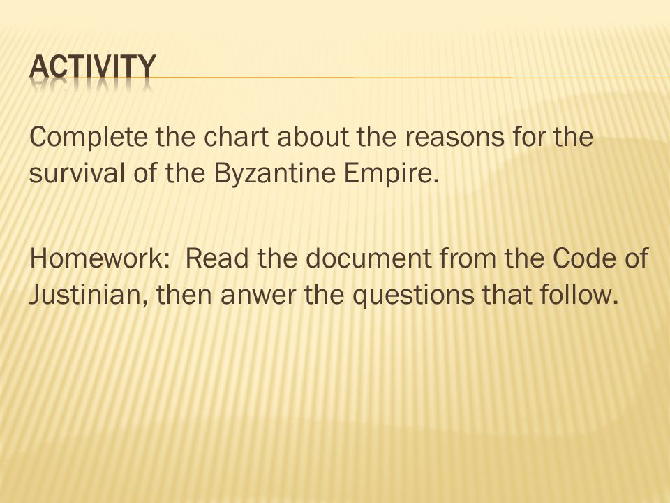 Complete the chart about the reasons for the survival of the Byzantine Empire. Homework: Read the document from the Code of Justinian, then anwer the