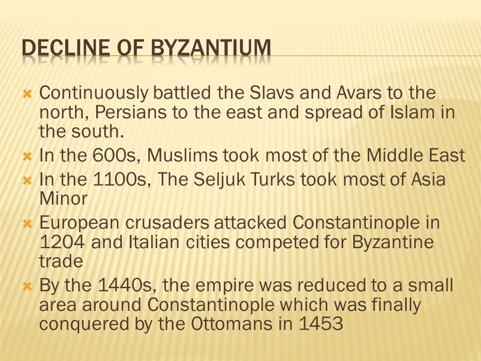  Continuously battled the Slavs and Avars to the north, Persians to the east and spread of Islam in the south.  In the 600s, Muslims took most of th