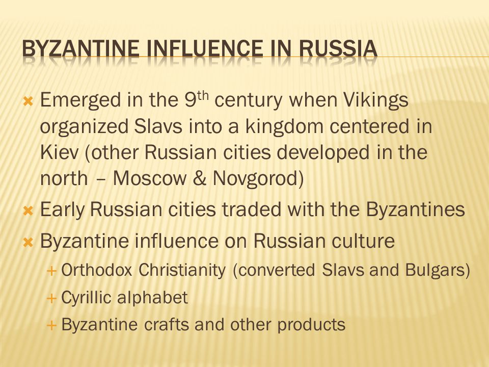  Emerged in the 9 th century when Vikings organized Slavs into a kingdom centered in Kiev (other Russian cities developed in the north – Moscow & Nov