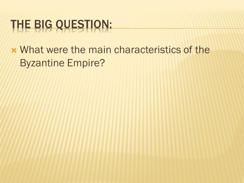  What were the main characteristics of the Byzantine Empire?