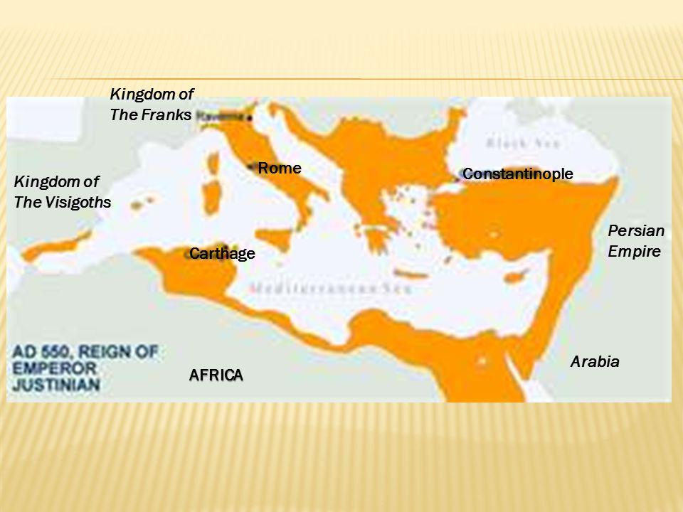 Constantinople Rome Carthage Arabia Persian Empire Kingdom of The Franks Kingdom of The Visigoths AFRICA