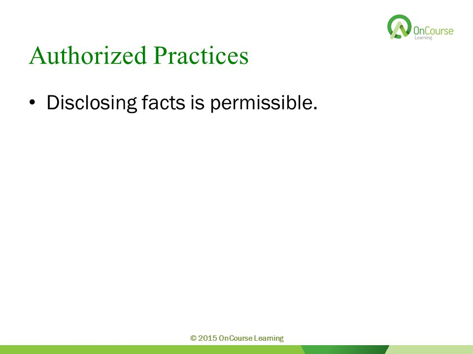 Authorized Practices Disclosing facts is permissible. © 2015 OnCourse Learning