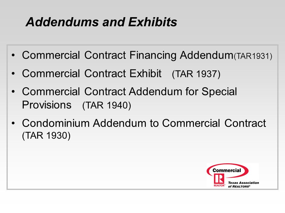 Addendums and Exhibits Commercial Contract Financing Addendum (TAR1931) Commercial Contract Exhibit (TAR 1937) Commercial Contract Addendum for Specia