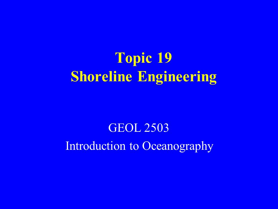 Topic 19 Shoreline Engineering GEOL 2503 Introduction to Oceanography