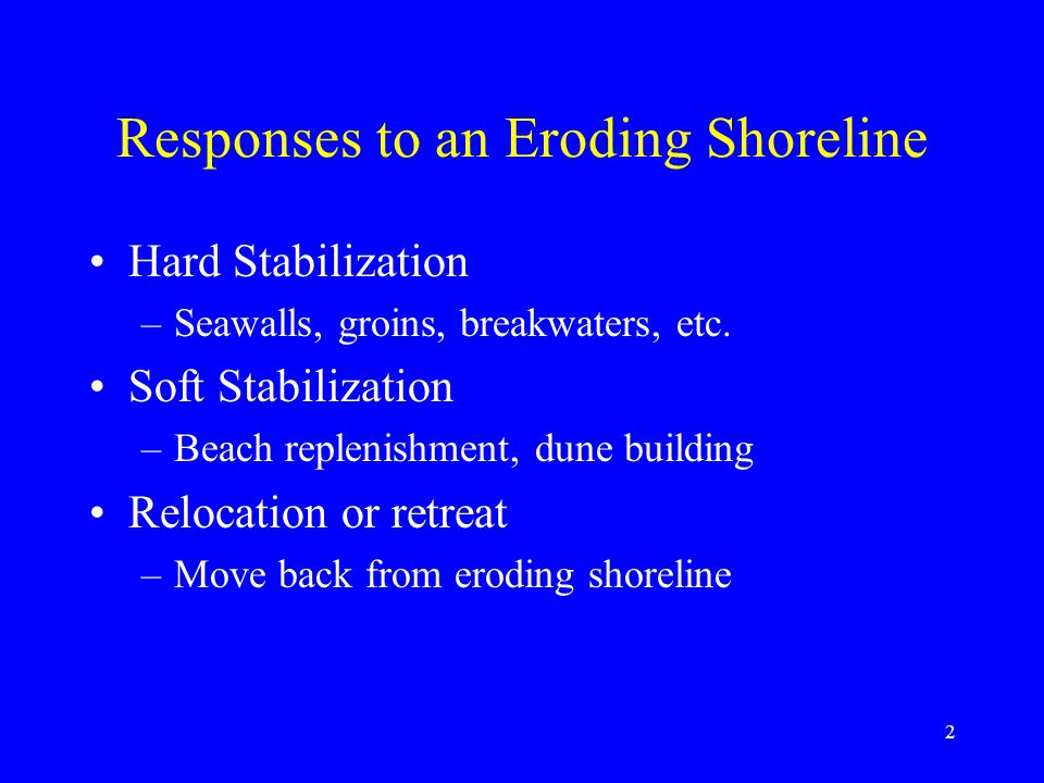 Engineering Structures Shore Perpendicular –Groins used to prevent erosion of sand by longshore transport –Jetties and breakwaters to prevent longshore transport of sand into ports and harbors Shore Parallel –Sea walls and bulkheads to prevent wave erosion when real estate is threatened All these measures upset shoreline equilibrium and damage the natural system 3