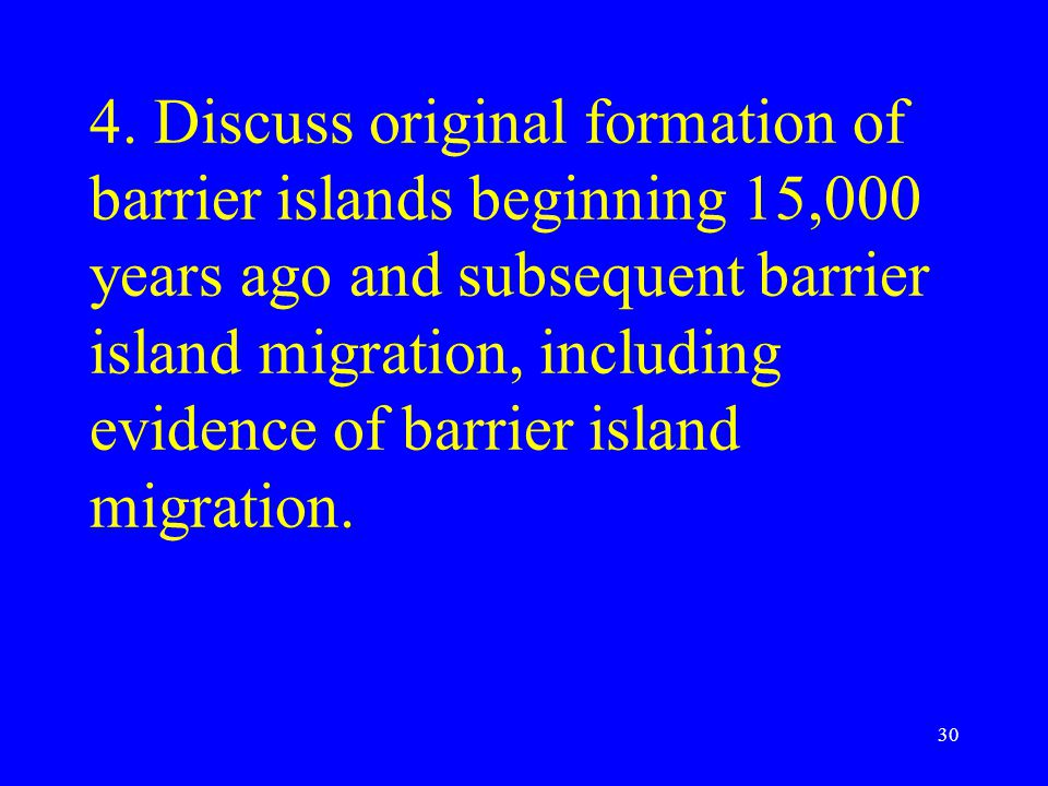 4. Discuss original formation of barrier islands beginning 15,000 years ago and subsequent barrier island migration, including evidence of barrier isl