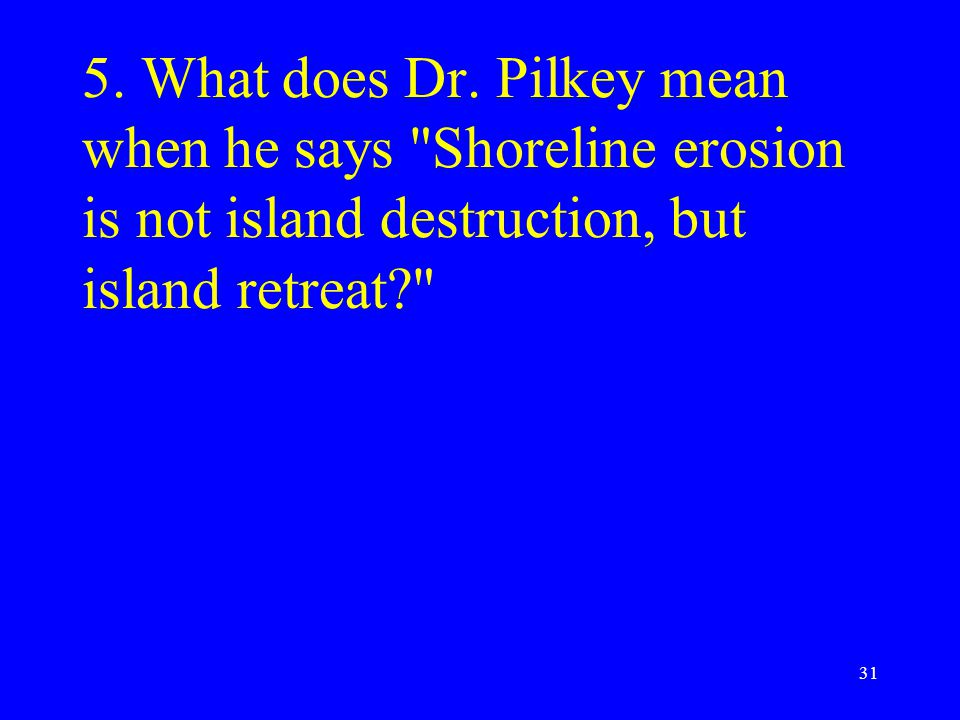 5. What does Dr. Pilkey mean when he says