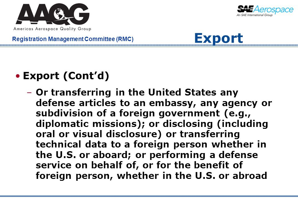 Company Confidential Registration Management Committee (RMC) Export Export (Cont'd) –Or transferring in the United States any defense articles to an e